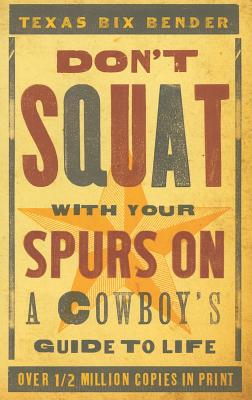 Don't Squat With Your Spurs On By Bender, Texas Bix