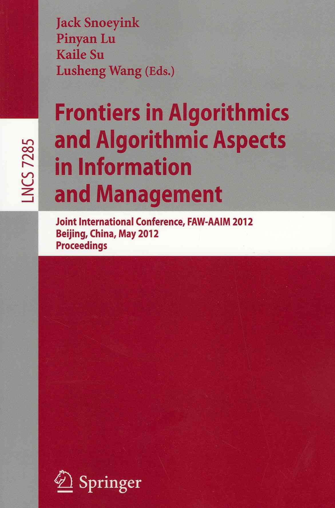 Frontiers in Algorithmics and Algorithmic Aspects in Information and Management By Snoeyink, Jack (EDT)/ Lu, Pinyan (EDT)/ Su, Kaile (EDT)/ Wang, Lusheng (EDT)